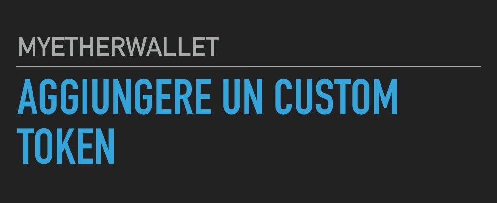 MyEtherWallet: come aggiungere un CustomToken?